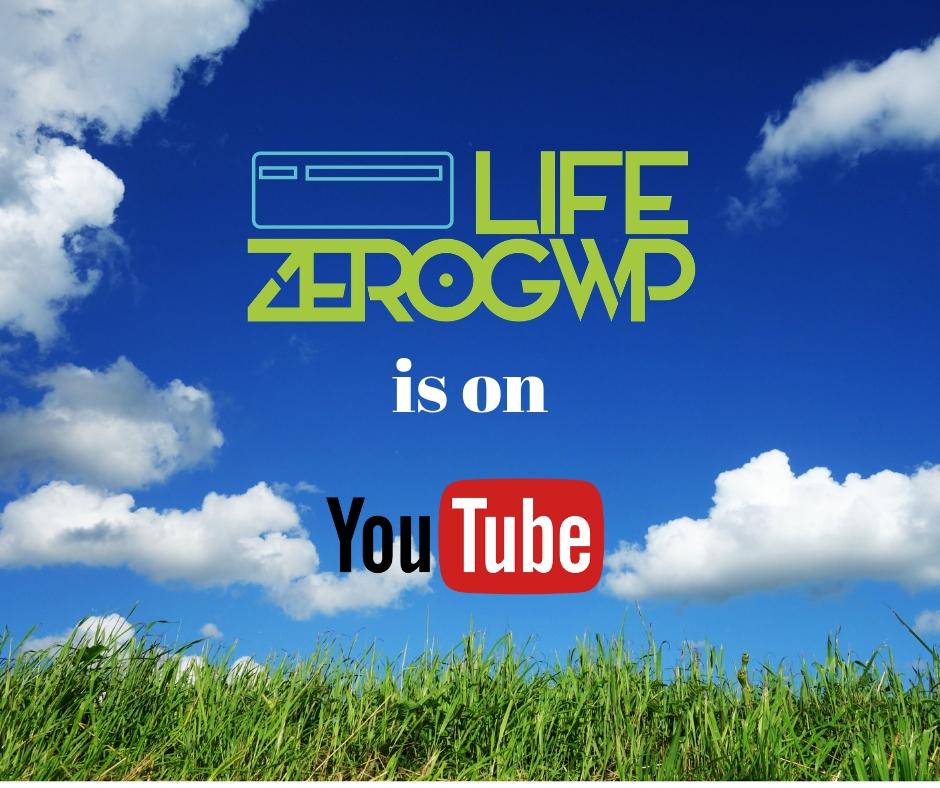 LIFE ZEROGWP is on YouTube